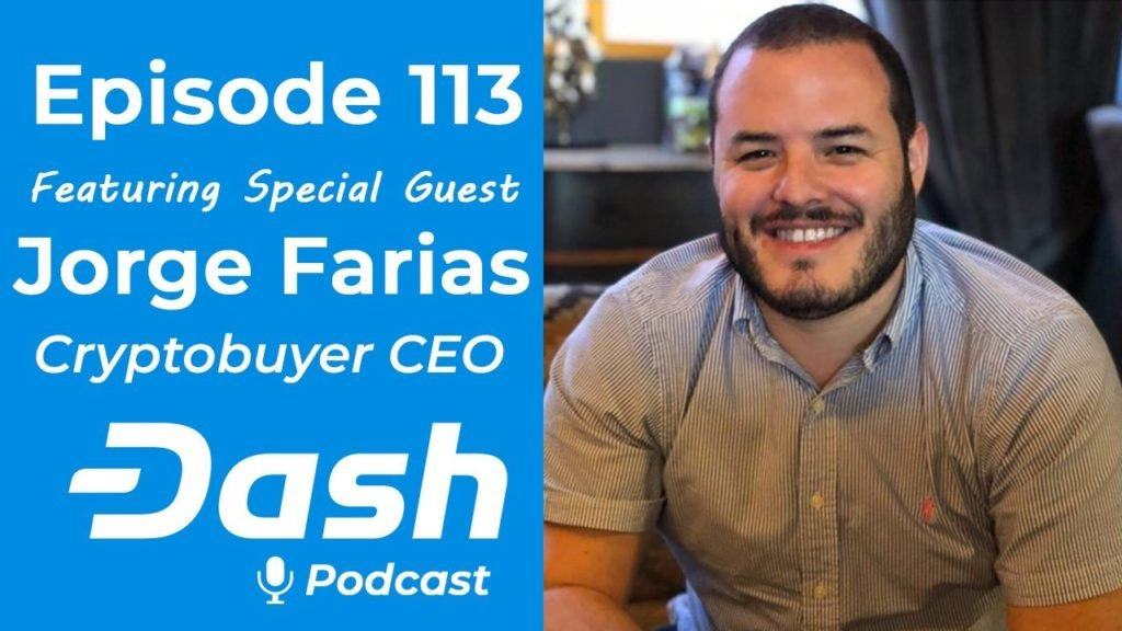 Dash Podcast 113 - Cryptocurrency in Latin America Feat. Jorge Farias, Cryptobuyer CEO